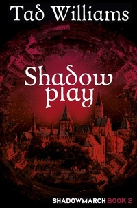 Tad Williams - Shadowplay - Shadowmarch Book 2.