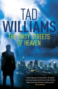Tad Williams - The Dirty Streets of Heaven.