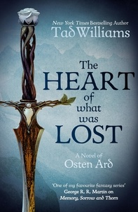 Tad Williams - The Heart of What Was Lost - A Novel of Osten Ard.