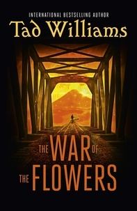 Tad Williams - The War of the Flowers.