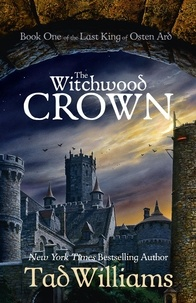 Tad Williams - The Witchwood Crown - Book One of The Last King of Osten Ard.