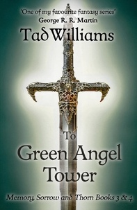 Tad Williams - To Green Angel Tower - Memory, Sorrow & Thorn Books 3 & 4.