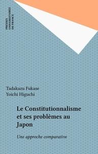 Tadakazu Fukase et Yoïchi Higuchi - Le Constitutionnalisme et ses problèmes au Japon - Une approche comparative.
