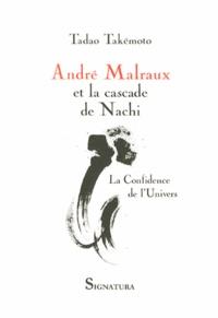 Tadao Takemoto - André Malraux et la cascade de Nachi - La confidence de l'univers.