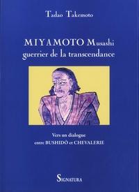 Tadao Takemoto - Miyamoto Musashi, guerrier de la transcendance - Vers un dialogue entre Bushidô et chevalerie.