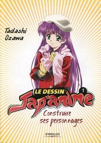 Tadashi Ozawa - Le dessin jap'anime Tome 1 : Construire ses personnages.