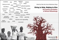 Tade Akin Aina et Bhekinkosi Moyo - Giving to Help, Helping to Give - The Context and Politics of African Philanthropy.
