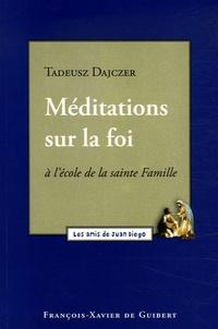 Tadeusz Dajczer - Méditations sur la foi - A l'école de la Sainte Famille.