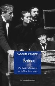 Tadeusz Kantor - Ecrits - Tome 1, Du théâtre clandestin au théâtre de la mort.