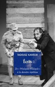 """Tadeusz Kantor - Ecrits - Tome 2, De """"Wielopole Wielopole"""" à la dernière répétition."""