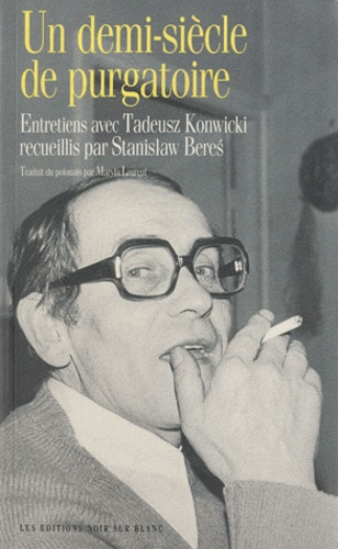 Tadeusz Konwicki et Stanislaw Beres - Un demi-siècle de purgatoire.