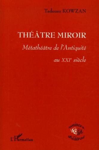Tadeusz Kowzan - Théâtre miroir - Métathéâtre de l'Antiquité au XXIe siècle.