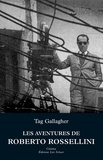 Tag Gallagher - Les aventures de Roberto Rossellini - Essai biographique.