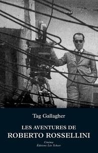 Tag Gallagher - Les aventures de Roberto Rossellini - Essai biographique.