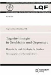 Tagzeitenliturgie in Geschichte und Gegenwart - Historische und theologische Studien.