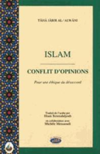 Tâhâ Jâbir al-'Alwânî - Islam, conflit d'opinions - Pour une éthique du désaccord.