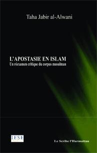 Tâhâ Jâbir al-'Alwânî - L'apostasie en islam - Un réexamen critique du corpus musulman.