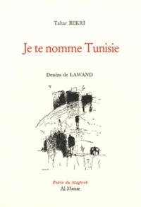 Tahar Bekri - Je te nomme Tunisie.