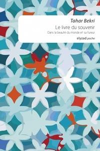 Tahar Bekri - Le livre du souvenir - Dans la beauté du monde et sa fureur.