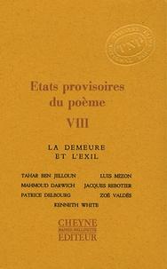 Tahar Ben Jelloun et Luis Mizón - Etats provisoires du poème - Tome 8, La demeure et l'exil.