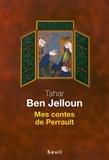 Tahar Ben Jelloun - Mes contes de Perrault.