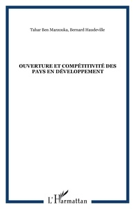 Tahar Ben Marzouka et Bernard Haudeville - Ouverture et compétitivité des pays en développement - Actes du colloque international.