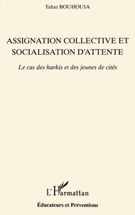 Tahar Bouhouia - Assignation collective et socialisation d'attente - Le cas des harkis et des jeunes de cités.