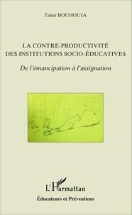 Tahar Bouhouia - La contre-productivité des institutions socio-éducatives - De l'émancipation à l'assignation.