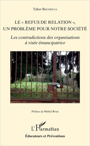 """Tahar Bouhouia - Le """"refus de relation"""", un problème pour notre société - Les contradictions des organisations à visée émancipatrice."""