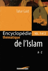 Tahar Gaïd - Encyclopédie thématique de l'Islam - 2 volumes.