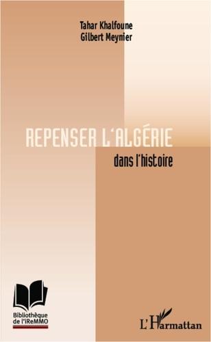 Tahar Khalfoune - Repenser l'Algérie dans l'histoire.