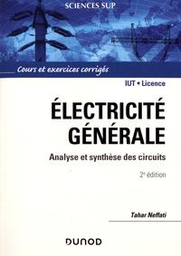 Tahar Neffati - Electricité générale - Analyse et synthèse des circuits, cours et exercices corrigés.