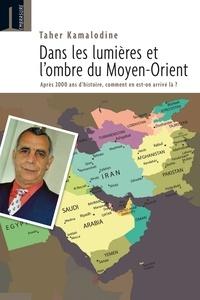 Taher Kamalodine - Dans la lumière et les ombres du Moyen-Orient - Après 2000 ans d'histoire, comment en est-on arrivé là ?.