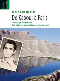 Taher Kamalodine - De Kaboul à Paris - Témoignage bouleversant d'un médecin franco-afghan en temps de guerre (1960-2010).