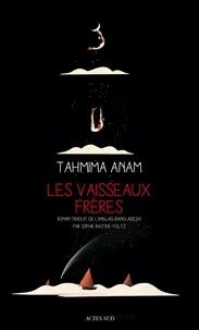 Tahmima Anam - Les vaisseaux frères.