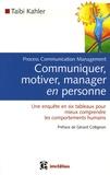 Taibi Kahler - Communiquer, motiver, manager en personne - Process Communication Management, Une enquête en six tableaux pour mieux comprendre les comportements humains.