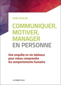 Taibi Kahler - Communiquer, motiver, manager en personne - Une enquête en six tableaux pour mieux comprendre les comportements humains.