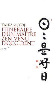 Taïkan Jyoji - Itinéraire d'un maître zen venu d'Occident.