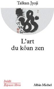 Taïkan Jyoji - L'Art du kôan zen.