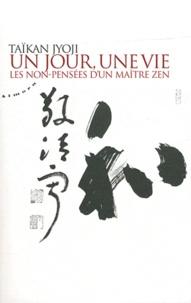 Taïkan Jyoji - Un jour, une vie - Les non-pensées d'un maître zen, Tome 1.