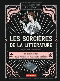 Taisia Kitaiskaia et Katy Horan - Les sorcières de la littérature.