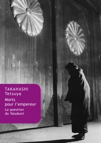 Takahashi Tetsuya - Morts pour l'empereur - La question du Yasukuni.