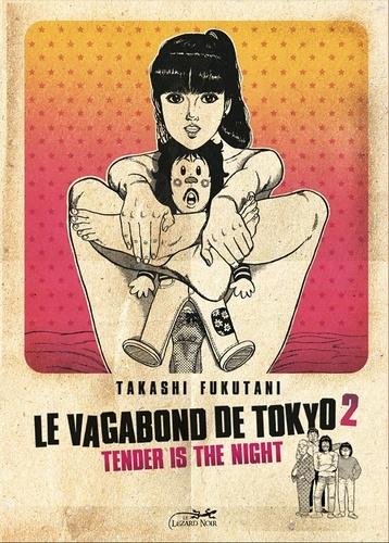 Takashi Fukutani - Le vagabond de Tokyo Tome 2 : Tender is the night.