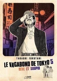 Takashi Fukutani - Le vagabond de Tokyo Tome 5 : Rêve et soupir.
