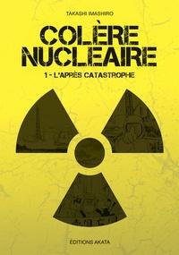 Takashi Imashiro - Colère nucléaire Tome 1 : L'après catastrophe.