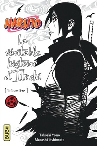 Takashi Yano et Masashi Kishimoto - Naruto, La véritable histoire d'Itachi Tome 1 : Lumière.
