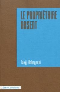 Takiji Kobayashi - Le propriétaire absent - Suivi de Méthodologie du roman.