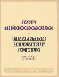 Takis Théodoropoulos - L'invention de la Vénus de Milo.