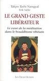 Takpo Tashi Namgyal et Erik Sablé - Le grand geste libérateur - Le coeur de la méditation dans le bouddhisme tibétain.
