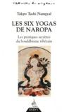 Takpo Tashi Namgyal - Les six yogas de Napora - Les pratiques secrètes du bouddhisme tibétain.